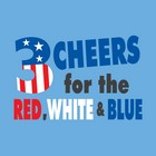 3 Cheers For The Red, White And Blue