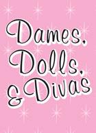 Dames, Dolls, and Divas