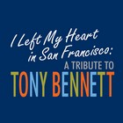 I Left My Heart In San Francisco A Tribute To Tony Bennett