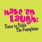 Make 'Em Laugh Tunes To Tickle The Funny Bone