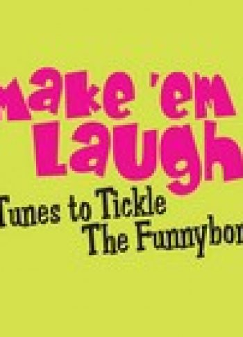 Make 'Em Laugh Tunes To Tickle The Funny Bone