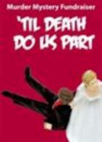 'Til Death Do Us Part - Murder Mystery Fundraiser