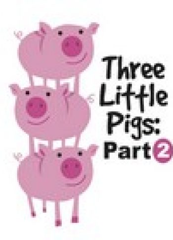 Three Little Pigs Part Two